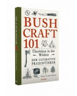 Bushcraft 101 Überleben in der Wildnis