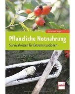 Pflanzliche Notnahrung - Survivalwissen für Extremsituationen