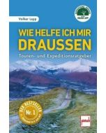 Wie helfe ich mir draußen - Touren- und Expeditionsratgeber - 11.überarbeitete Auflage
